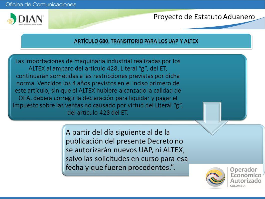 Proyecto de Estatuto Aduanero Las importaciones de maquinaria industrial realizadas por los ALTEX al amparo del artículo 428, Literal g, del ET, conti