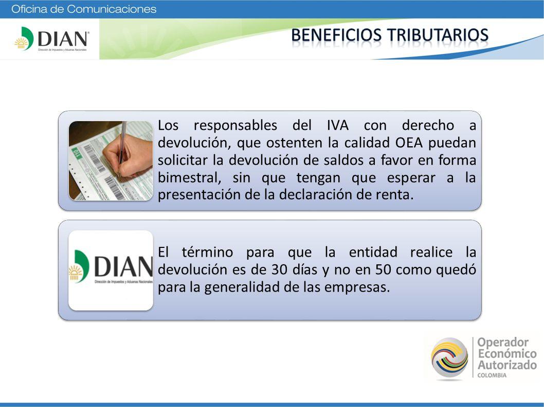 Los responsables del IVA con derecho a devolución, que ostenten la calidad OEA puedan solicitar la devolución de saldos a favor en forma bimestral, si