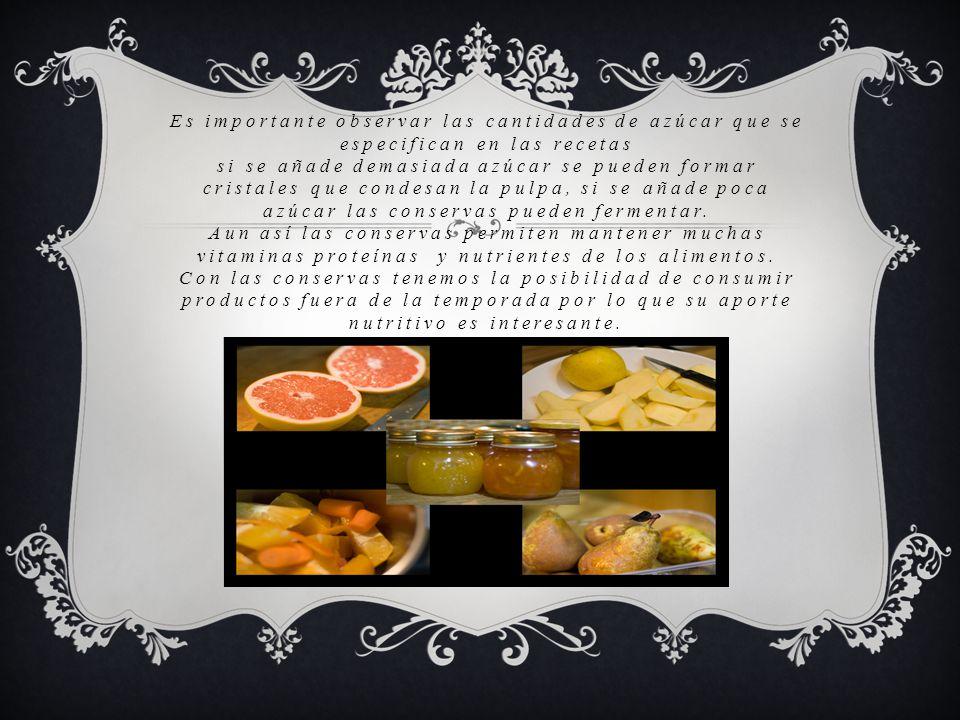 El momento idóneo para preparar las conservas son en épocas de abundancia de las frutas donde se consiguen en su mejor esplendor.