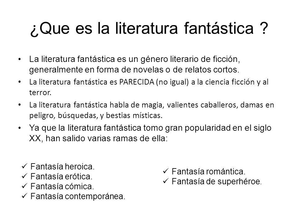 ¿Que es la literatura fantástica ? La literatura fantástica es un género literario de ficción, generalmente en forma de novelas o de relatos cortos. L