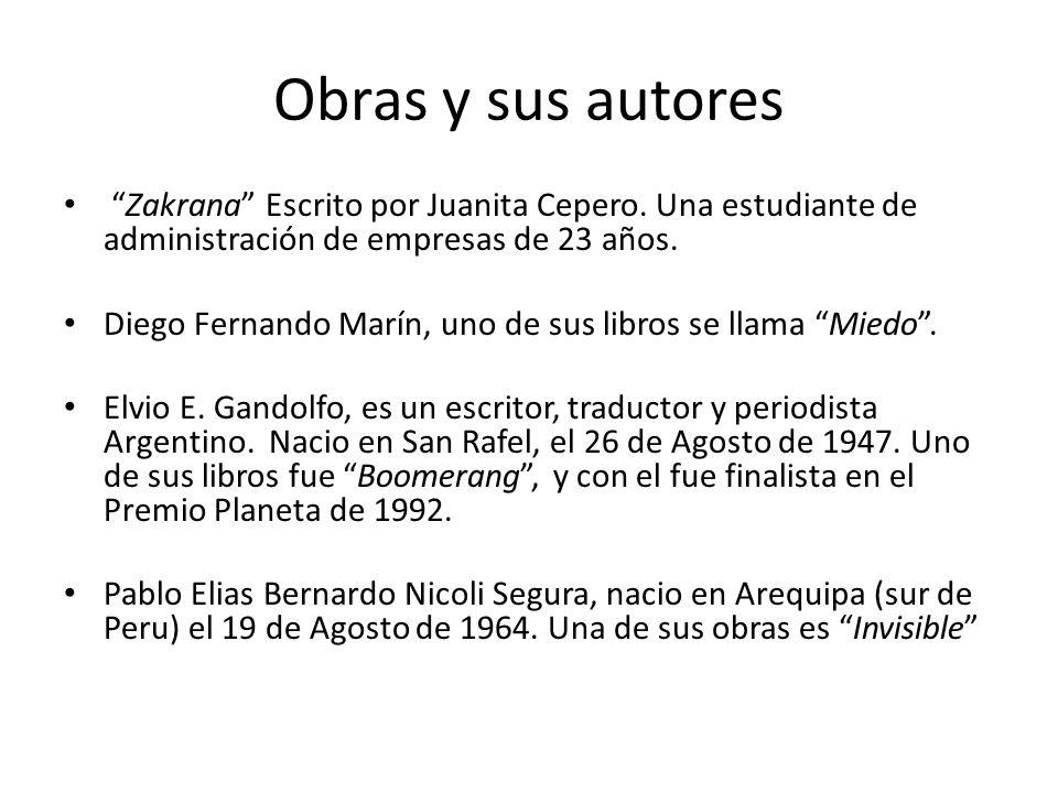 Obras y sus autores Zakrana Escrito por Juanita Cepero. Una estudiante de administración de empresas de 23 años. Diego Fernando Marín, uno de sus libr