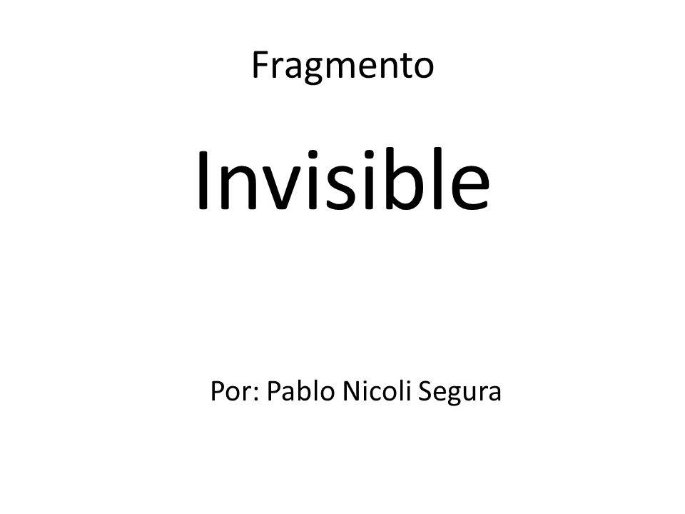 Fragmento Invisible Por: Pablo Nicoli Segura