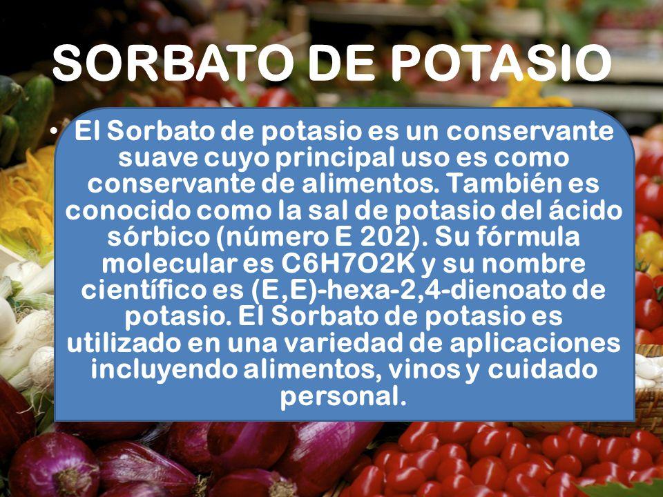 SORBATO DE POTASIO El Sorbato de potasio es un conservante suave cuyo principal uso es como conservante de alimentos. También es conocido como la sal
