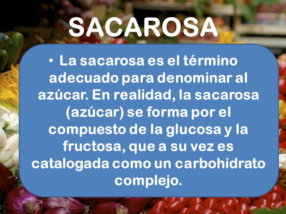 SACAROSA La sacarosa es el término adecuado para denominar al azúcar. En realidad, la sacarosa (azúcar) se forma por el compuesto de la glucosa y la f
