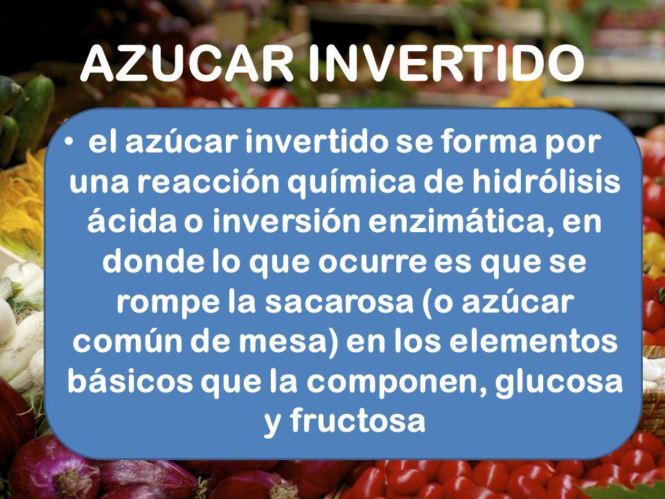 AZUCAR INVERTIDO el azúcar invertido se forma por una reacción química de hidrólisis ácida o inversión enzimática, en donde lo que ocurre es que se ro