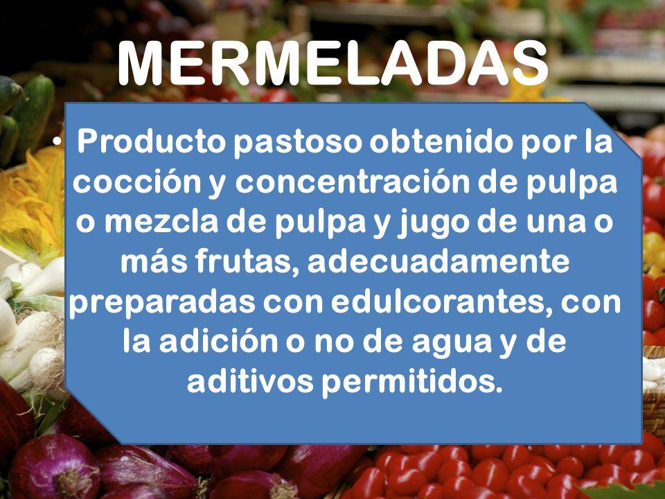 MERMELADAS Producto pastoso obtenido por la cocción y concentración de pulpa o mezcla de pulpa y jugo de una o más frutas, adecuadamente preparadas co