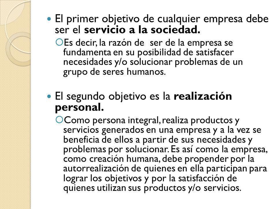 El primer objetivo de cualquier empresa debe ser el servicio a la sociedad. Es decir, la razón de ser de la empresa se fundamenta en su posibilidad de