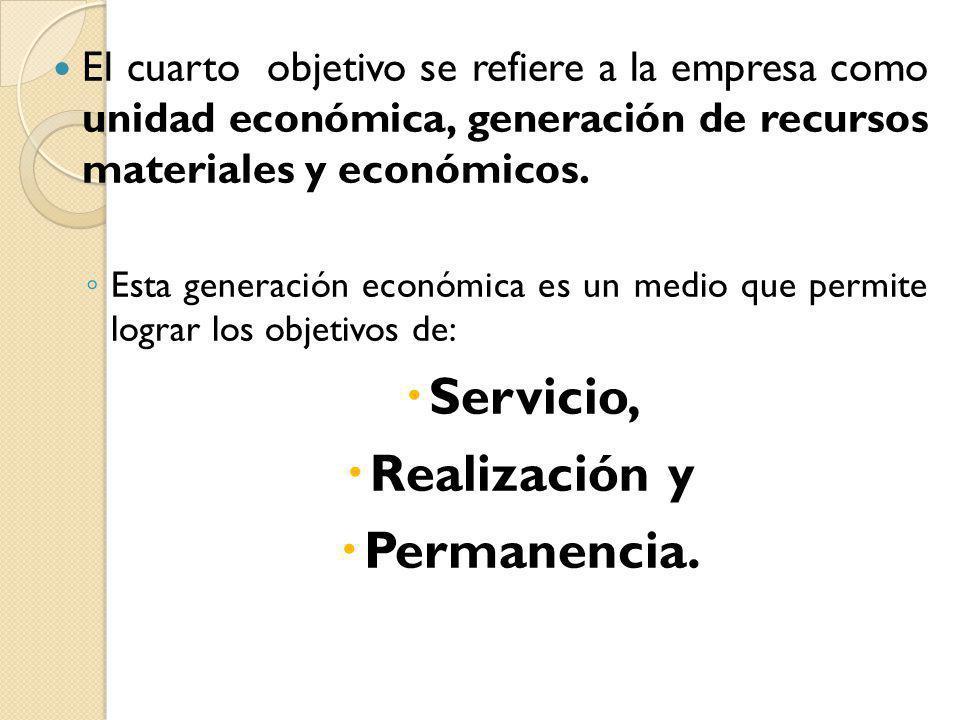 El cuarto objetivo se refiere a la empresa como unidad económica, generación de recursos materiales y económicos. Esta generación económica es un medi