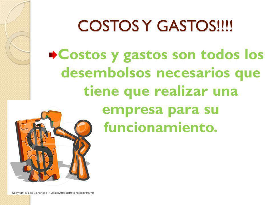 COSTOS Y GASTOS!!!! Costos y gastos son todos los desembolsos necesarios que tiene que realizar una empresa para su funcionamiento.