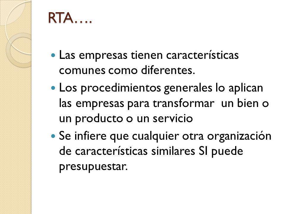 RTA…. Las empresas tienen características comunes como diferentes. Los procedimientos generales lo aplican las empresas para transformar un bien o un