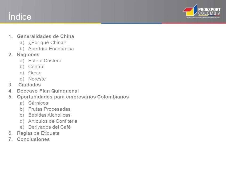 1.Generalidades de China a)¿Por qué China? b)Apertura Económica 2.Regiones a)Este o Costera b)Central c)Oeste d)Noreste 3. Ciudades 4.Doceavo Plan Qui