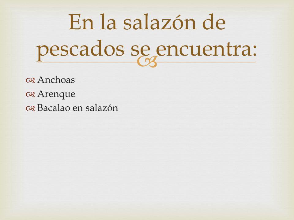 Anchoas Arenque Bacalao en salazón En la salazón de pescados se encuentra: