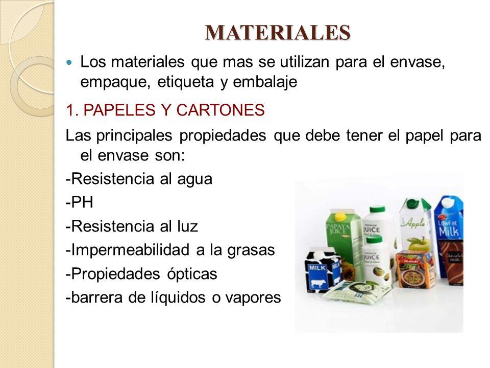 MATERIALES Los materiales que mas se utilizan para el envase, empaque, etiqueta y embalaje 1. PAPELES Y CARTONES Las principales propiedades que debe