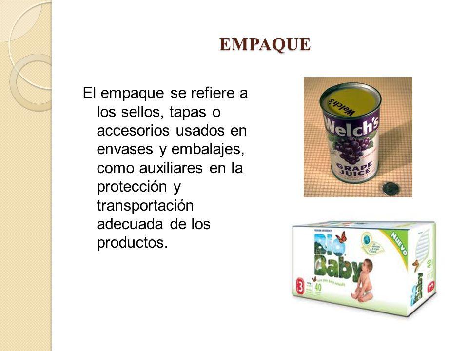 EMPAQUE El empaque se refiere a los sellos, tapas o accesorios usados en envases y embalajes, como auxiliares en la protección y transportación adecua