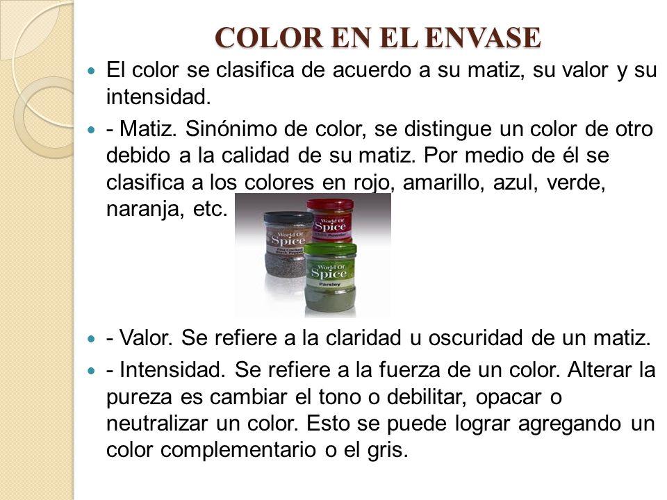 COLOR EN EL ENVASE El color se clasifica de acuerdo a su matiz, su valor y su intensidad. - Matiz. Sinónimo de color, se distingue un color de otro de