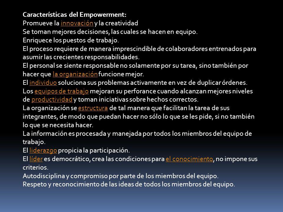 Características del Empowerment: Promueve la innovación y la creatividadinnovación Se toman mejores decisiones, las cuales se hacen en equipo.