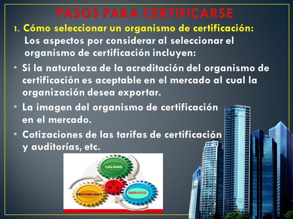 1. Cómo seleccionar un organismo de certificación: Los aspectos por considerar al seleccionar el organismo de certificación incluyen: Si la naturaleza