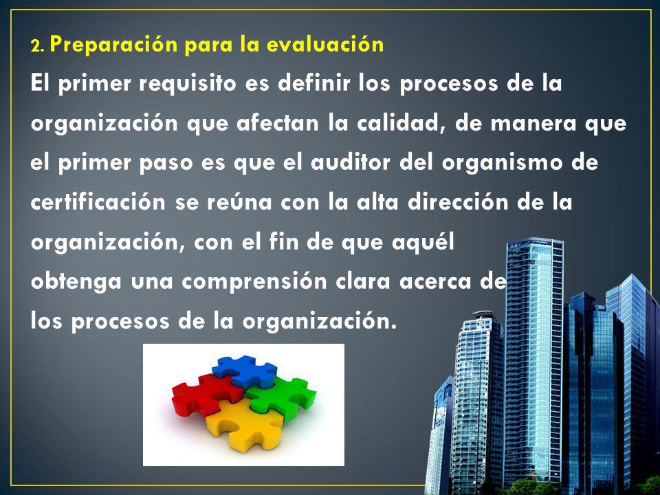2. Preparación para la evaluación El primer requisito es definir los procesos de la organización que afectan la calidad, de manera que el primer paso