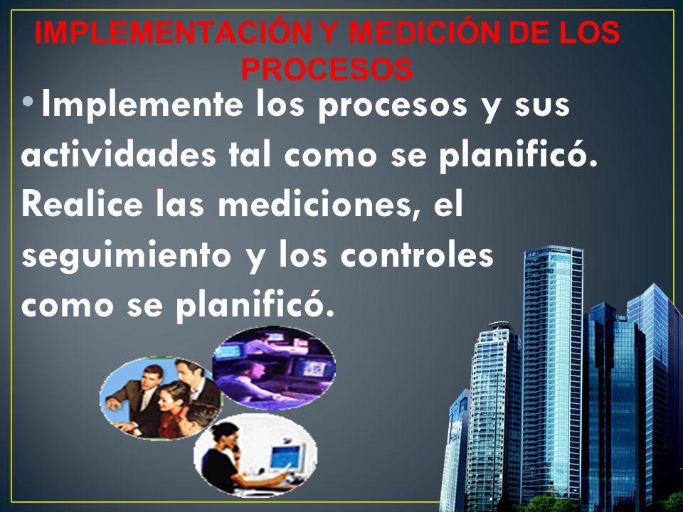 Implemente los procesos y sus actividades tal como se planificó. Realice las mediciones, el seguimiento y los controles como se planificó.