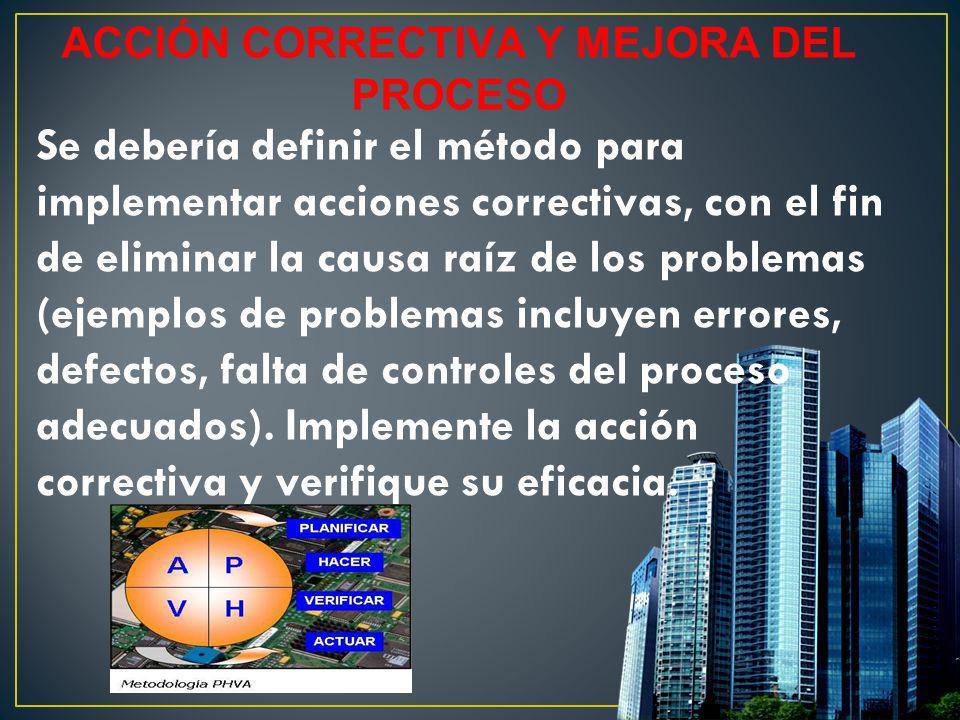 Se debería definir el método para implementar acciones correctivas, con el fin de eliminar la causa raíz de los problemas (ejemplos de problemas inclu