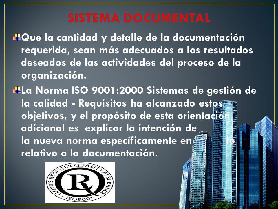 Que la cantidad y detalle de la documentación requerida, sean más adecuados a los resultados deseados de las actividades del proceso de la organizació
