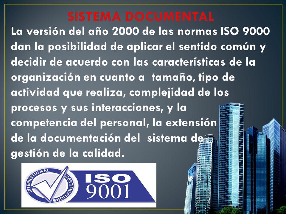 La versión del año 2000 de las normas ISO 9000 dan la posibilidad de aplicar el sentido común y decidir de acuerdo con las características de la organ