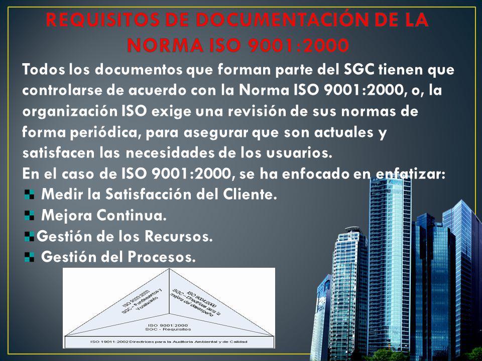 Todos los documentos que forman parte del SGC tienen que controlarse de acuerdo con la Norma ISO 9001:2000, o, la organización ISO exige una revisión
