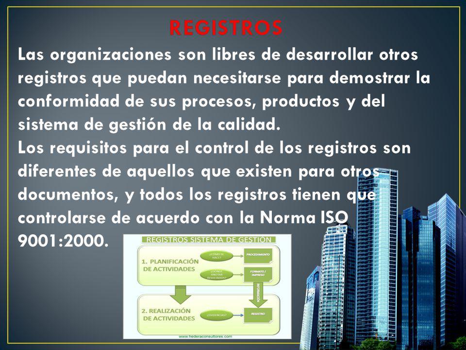 Las organizaciones son libres de desarrollar otros registros que puedan necesitarse para demostrar la conformidad de sus procesos, productos y del sis
