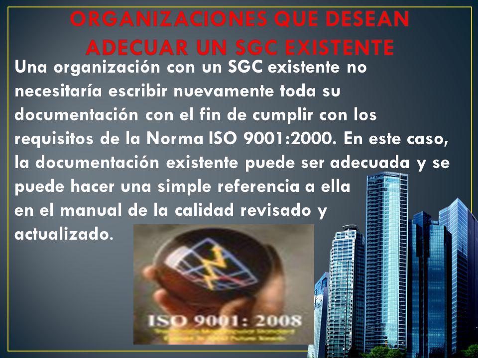 Una organización con un SGC existente no necesitaría escribir nuevamente toda su documentación con el fin de cumplir con los requisitos de la Norma IS