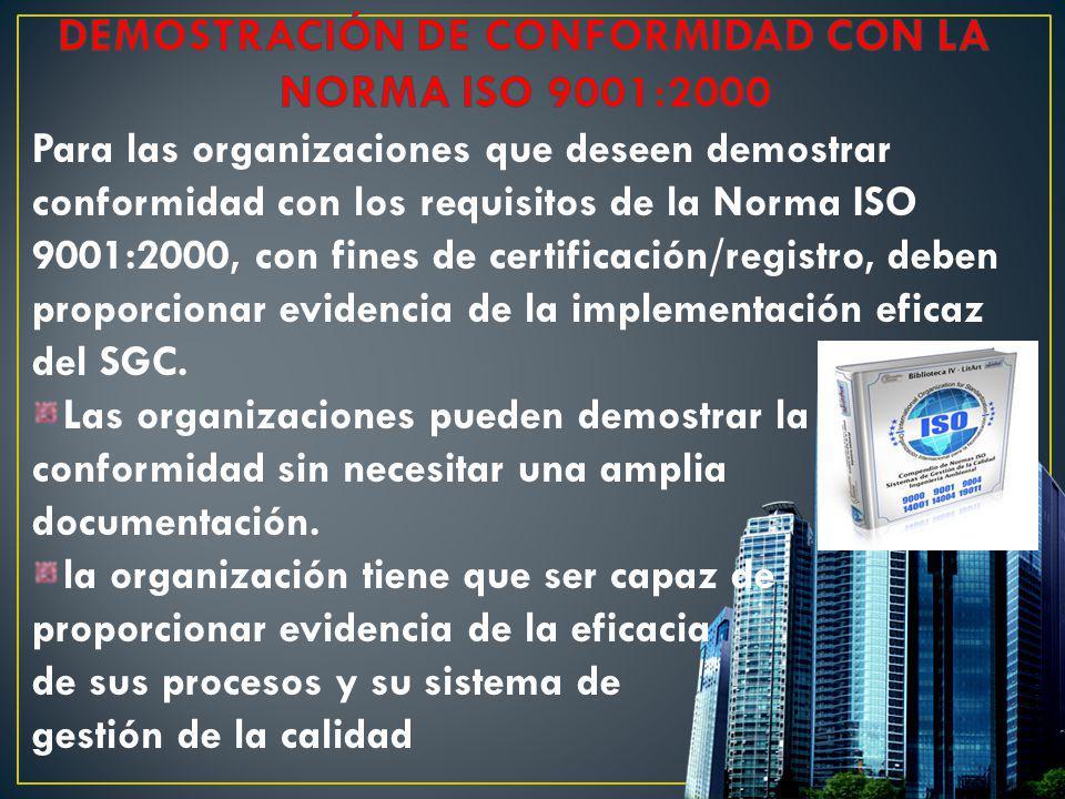 Para las organizaciones que deseen demostrar conformidad con los requisitos de la Norma ISO 9001:2000, con fines de certificación/registro, deben prop