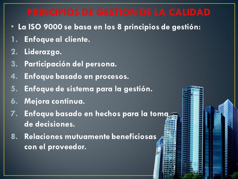 La ISO 9000 se basa en los 8 principios de gestión: 1.Enfoque al cliente. 2.Liderazgo. 3.Participación del persona. 4.Enfoque basado en procesos. 5.En