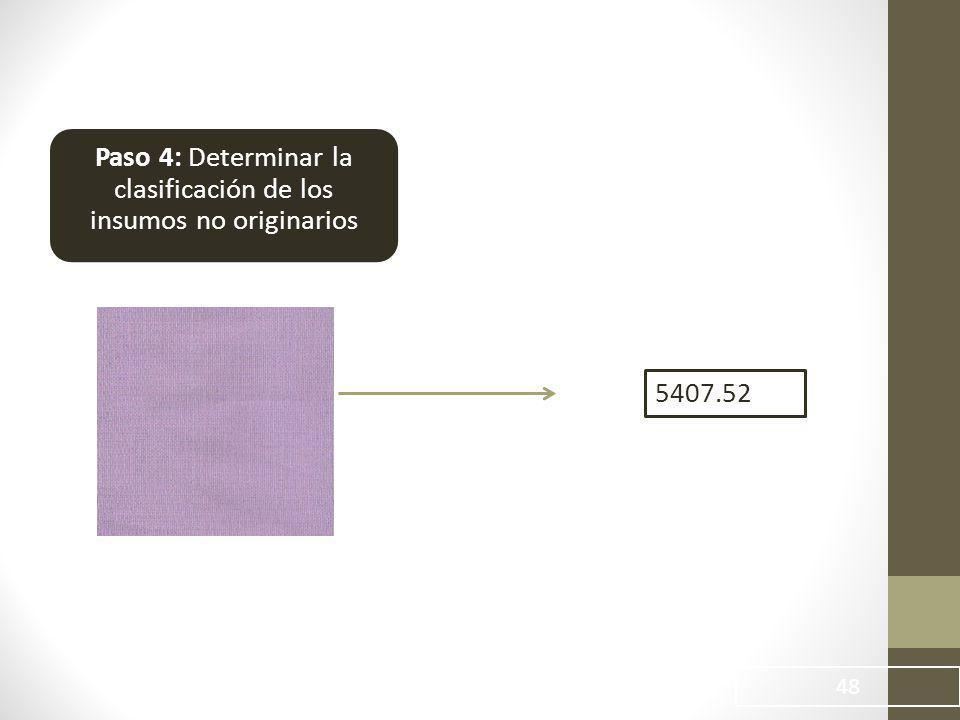 48 Paso 4: Determinar la clasificación de los insumos no originarios 5407.52