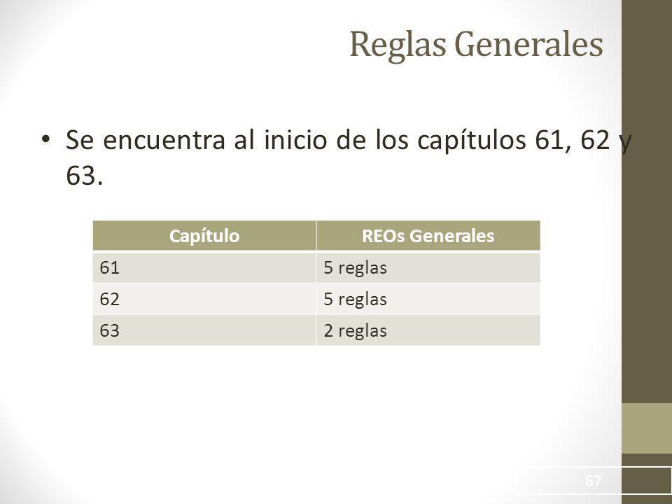 Reglas Generales 67 Se encuentra al inicio de los capítulos 61, 62 y 63.