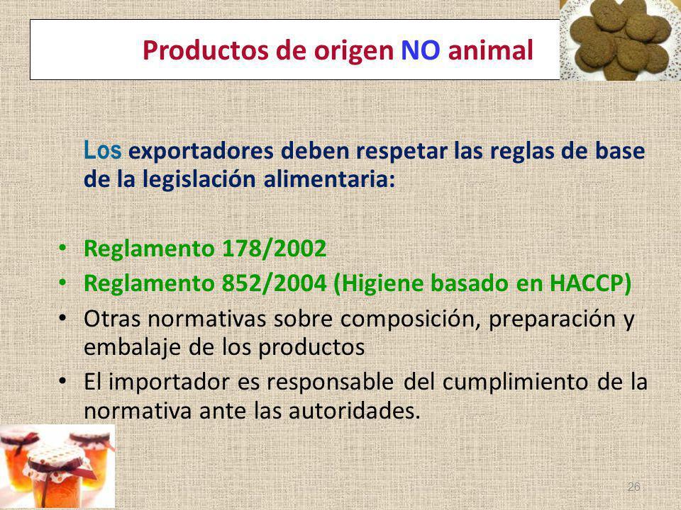 Productos de origen NO animal Los exportadores deben respetar las reglas de base de la legislación alimentaria: Reglamento 178/2002 Reglamento 852/200