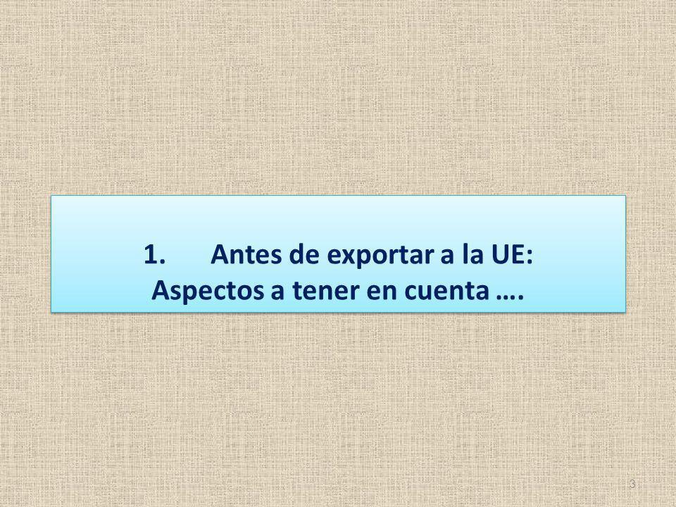 3 1.Antes de exportar a la UE: Aspectos a tener en cuenta …. 1.Antes de exportar a la UE: Aspectos a tener en cuenta ….