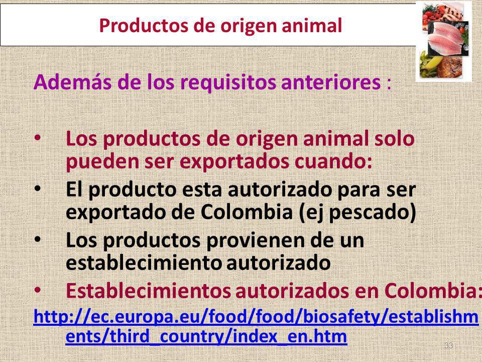 Productos de origen animal Además de los requisitos anteriores : Los productos de origen animal solo pueden ser exportados cuando: El producto esta au