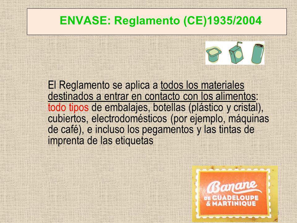ENVASE: Reglamento (CE)1935/2004 El Reglamento se aplica a todos los materiales destinados a entrar en contacto con los alimentos: todo tipos de embal