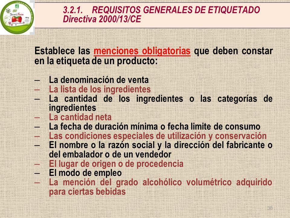 3.2.1.REQUISITOS GENERALES DE ETIQUETADO Directiva 2000/13/CE Establece las menciones obligatorias que deben constar en la etiqueta de un producto: –