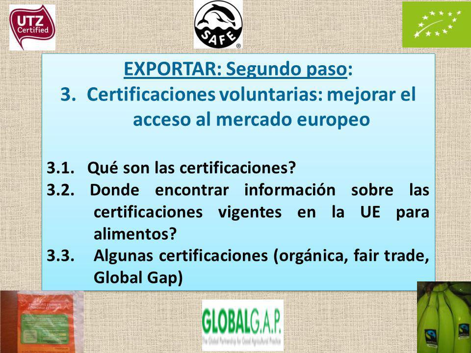 41 EXPORTAR: Segundo paso: 3.Certificaciones voluntarias: mejorar el acceso al mercado europeo 3.1. Qué son las certificaciones? 3.2. Donde encontrar