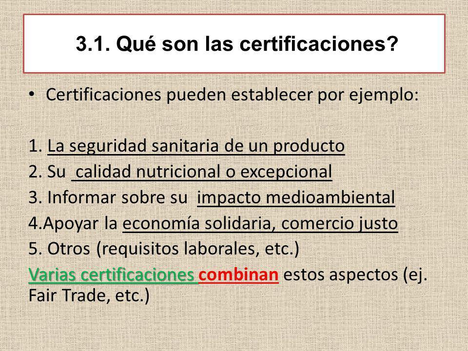 3.1. Qué son las certificaciones? Certificaciones pueden establecer por ejemplo: 1. La seguridad sanitaria de un producto 2. Su calidad nutricional o
