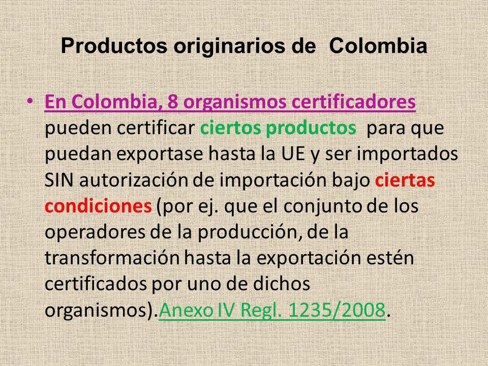 Productos originarios de Colombia En Colombia, 8 organismos certificadores pueden certificar ciertos productos para que puedan exportase hasta la UE y