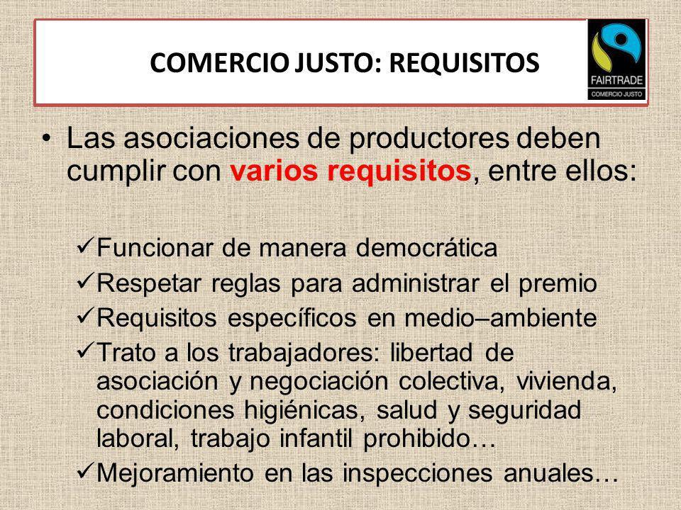 3.3. COMERCIO JUSTO: REQUISITOS Las asociaciones de productores deben cumplir con varios requisitos, entre ellos: Funcionar de manera democrática Resp