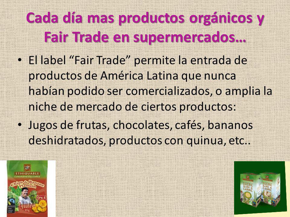Cada día mas productos orgánicos y Fair Trade en supermercados… El label Fair Trade permite la entrada de productos de América Latina que nunca habían