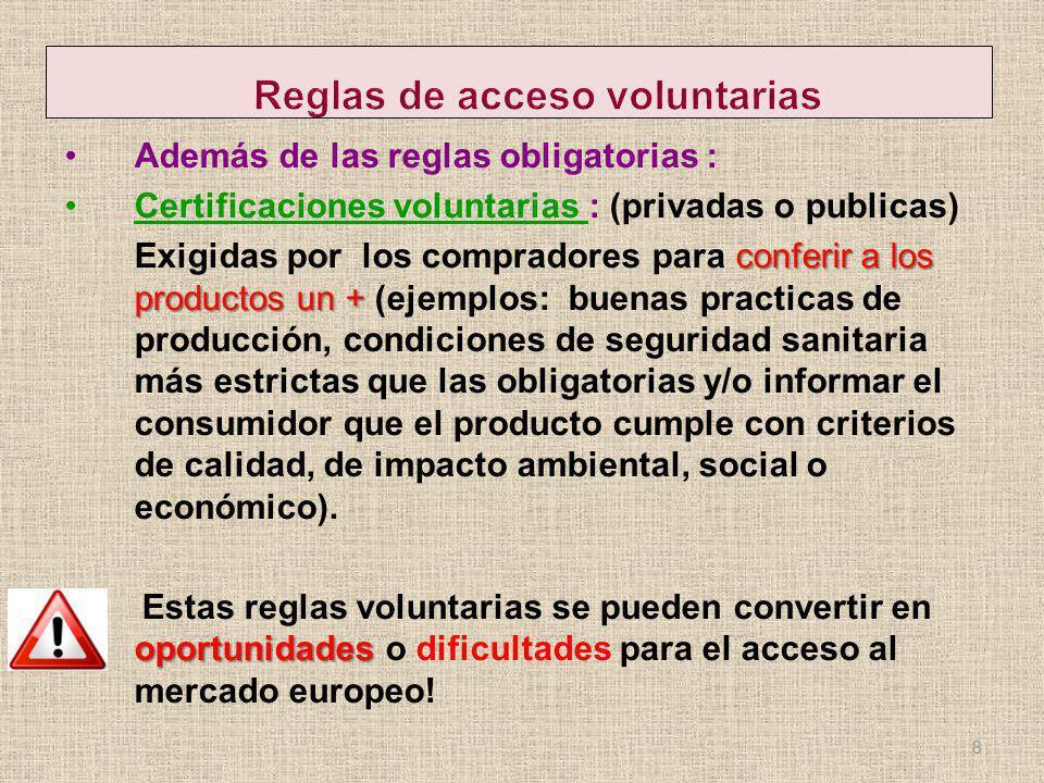 Además de las reglas obligatorias : Certificaciones voluntarias : (privadas o publicas) conferir a los productos un + Exigidas por los compradores par