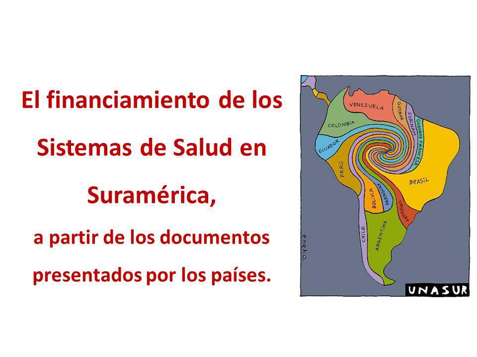 El financiamiento de los Sistemas de Salud en Suramérica, a partir de los documentos presentados por los países.