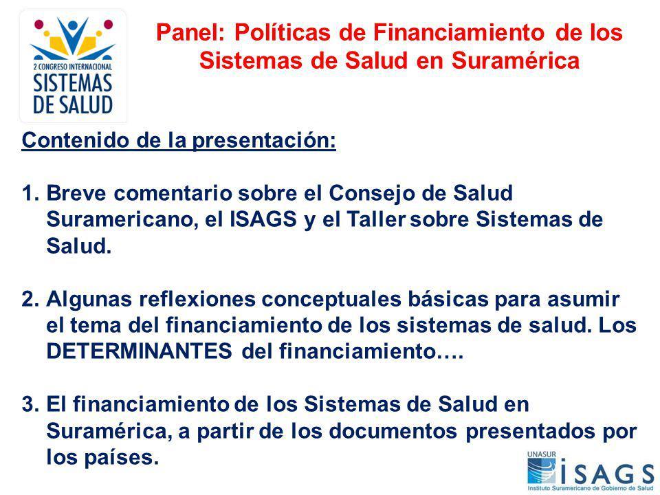 Panel: Políticas de Financiamiento de los Sistemas de Salud en Suramérica Contenido de la presentación: 1.Breve comentario sobre el Consejo de Salud S