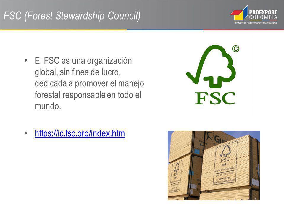 FSC (Forest Stewardship Council) El FSC es una organización global, sin fines de lucro, dedicada a promover el manejo forestal responsable en todo el