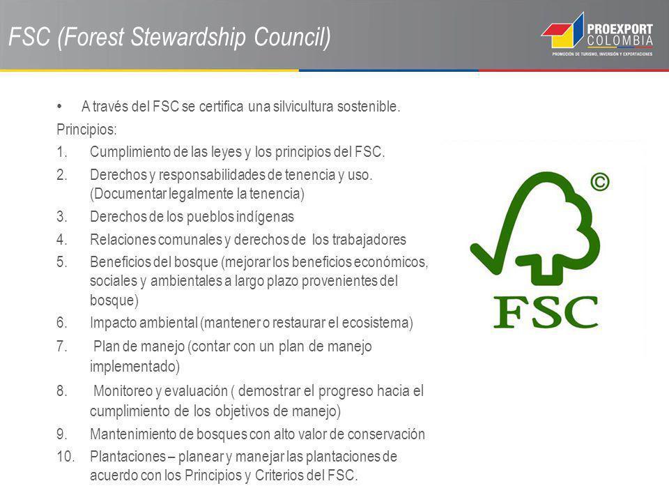 FSC (Forest Stewardship Council) A través del FSC se certifica una silvicultura sostenible. Principios: 1.Cumplimiento de las leyes y los principios d