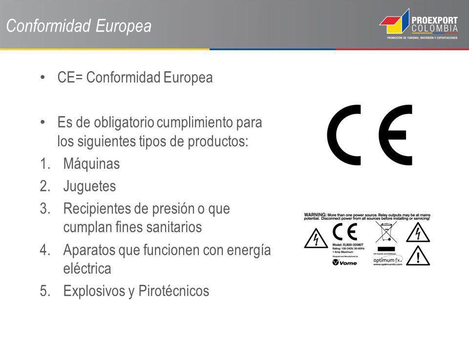 Conformidad Europea CE= Conformidad Europea Es de obligatorio cumplimiento para los siguientes tipos de productos: 1.Máquinas 2.Juguetes 3.Recipientes
