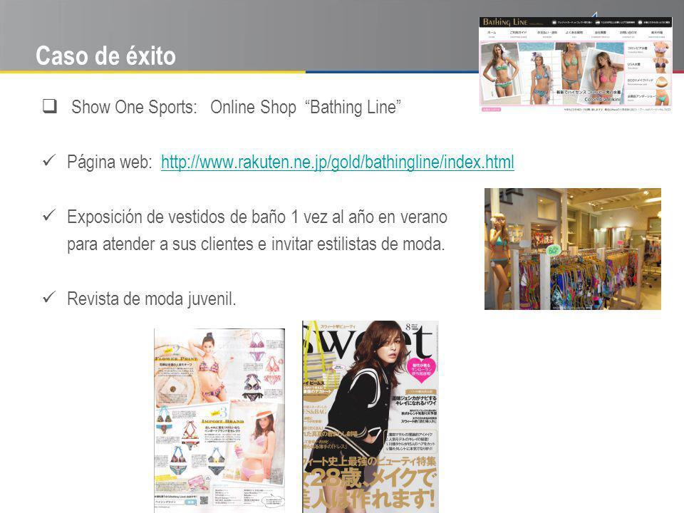 Caso de éxito Show One Sports: Online Shop Bathing Line Página web: http://www.rakuten.ne.jp/gold/bathingline/index.htmlhttp://www.rakuten.ne.jp/gold/bathingline/index.html Exposición de vestidos de baño 1 vez al año en verano para atender a sus clientes e invitar estilistas de moda.